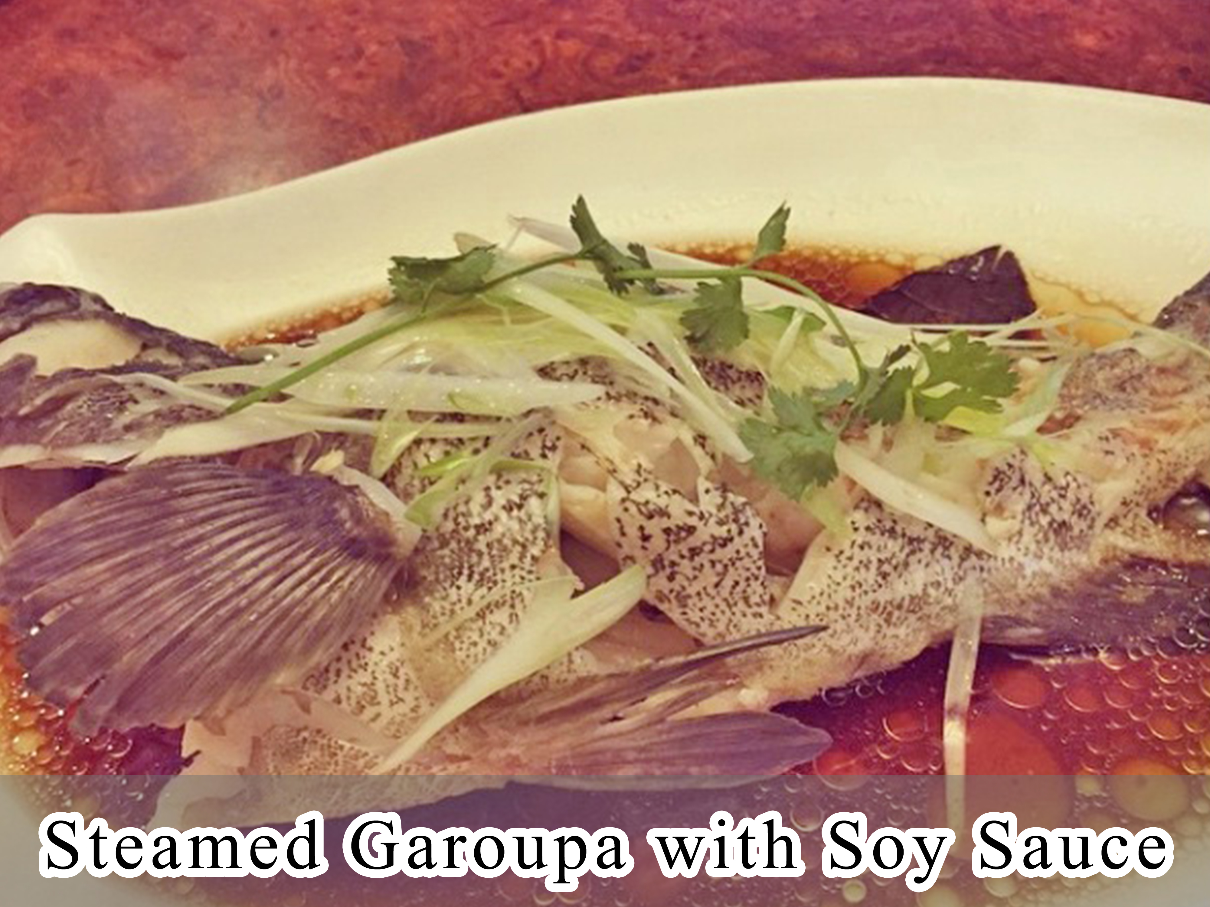 Steamed Garoupa with Soy Sauce